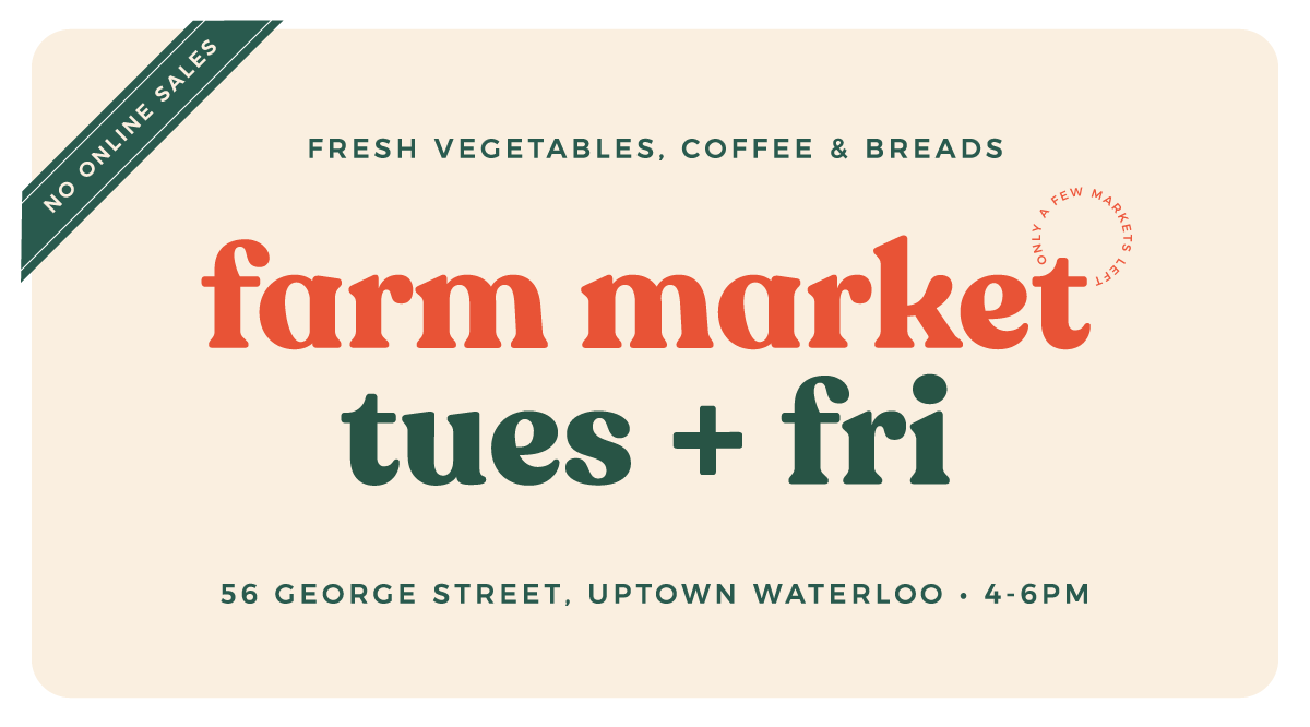 fresh vegetables, coffee, and bread. farm market tuesdays and fridays uptown waterloo. 56 George Street. 4-6pm