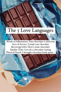 The five love languages using chocolate quality time, physical touch, words of affirmation, gifts, acts of service Chelsea and the chocolate factory