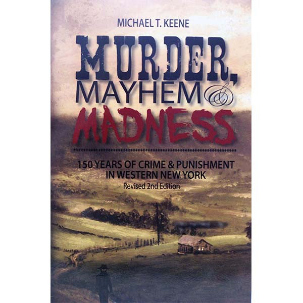 Murder, Mayhem & Madness:  150 Years of Crime & Punishment in Western New York