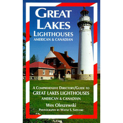 Great Lakes Lighthouses: American & Canadian by Wes Oleszewski