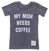 My mom needs coffee kids tee