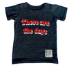These are the days kids tee