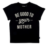 Be good to your mother toddler tee in black
