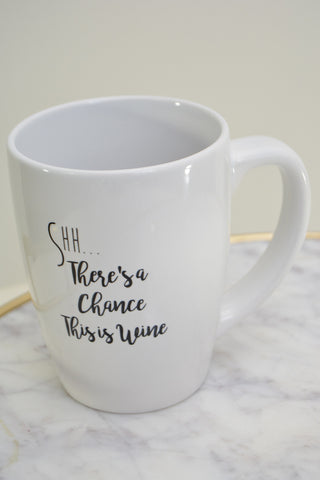 Shh There's a chance this is wine mug
