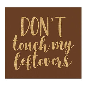"""Don't touch my leftovers"" Foil Beverage Napkins, 20 ct."