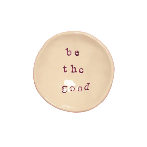Be the Good Ceramic Mini Dish