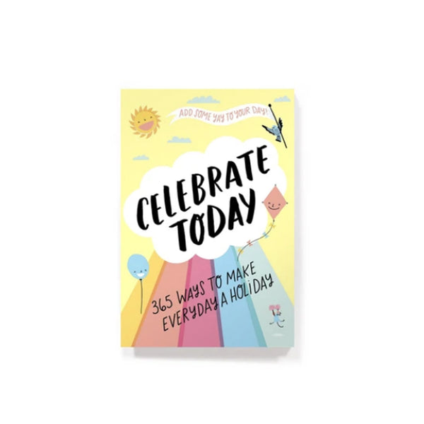 Celebrate Today: 365 Ways to Make Everyday a Holiday