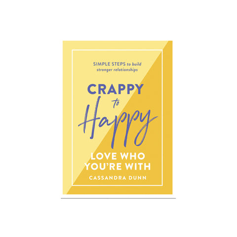 Crappy to Happy: Love Who You're With