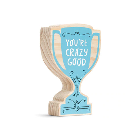 You Are Crazy Good Wooden Trophy
