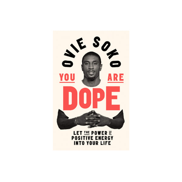 You Are Dope: Let the Power of Positive Energy into Your Life