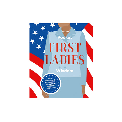 Pocket Wisdom: First Ladies