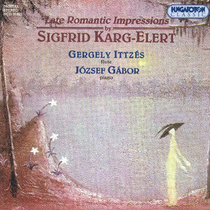 Late Romantic Impressions by Sigrid Karg-Elert CD (Gergely Ittzés) - FLUTISTRY BOSTON