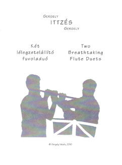 Ittzes, G. - Two Breathtaking Flute Duets
