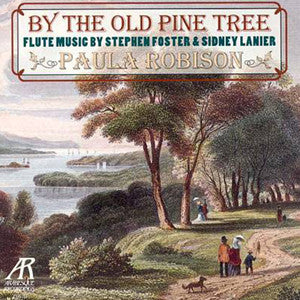 By the Old Pine Tree CD (Paula Robison) - FLUTISTRY BOSTON