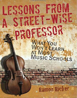 Ricker, R. - Lessons From A Street-Wise Professor, What you Won't learn At Most Music Schools