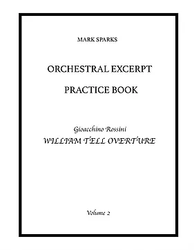 Sparks, M. - Orchestral Excerpt Practice Book: Vol. 2 Rossini 'William Tell Overture'