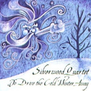 To Drive the Cold Winter Away CD (Silverwood Quartet)