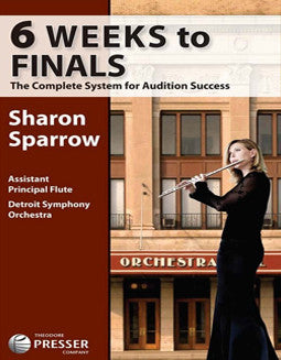 Sparrow, S. - 6 Weeks to Finals, The Complete System for Audition Success - FLUTISTRY BOSTON