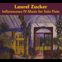 Inflorescence IV- Music for Solo Flute (Laurel Zucker)