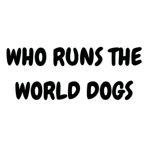 WHO RUNS THE WORLD DOGS