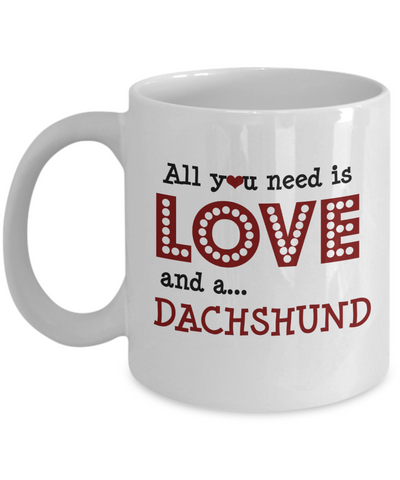 All You Need is Love and a Dachshund Coffee Mug - Doxie Got Moxie
