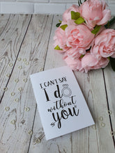 Load image into Gallery viewer, I can't say I do without you Wedding proposal card