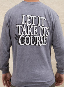 """Let It Take It's Course"" Grey Long Sleeve"
