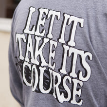 "Load image into Gallery viewer, ""Let It Take It's Course"" Grey Long Sleeve"