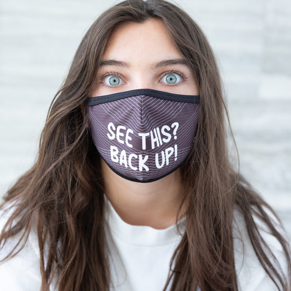 Face Mask - SEE THIS?  BACK UP!