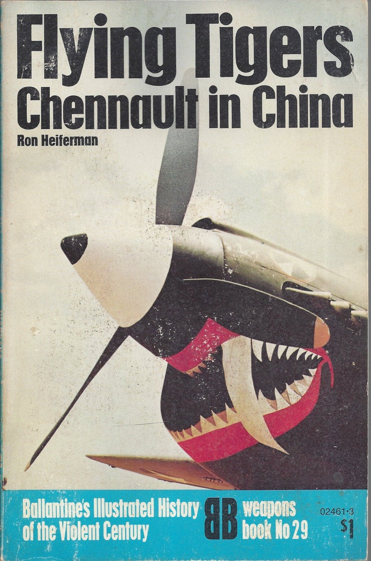 Flying Tigers: Chennault in China by Ronald Heiferman  (Weapons) Book No 29 Ballantine's Illustrated History of the Violent Century
