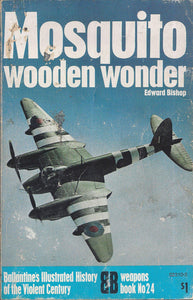 Mosquito-Wooden Wonder  by Edward Bishop  (Weapons) Book No 24 Ballantine's Illustrated History of the Violent Century