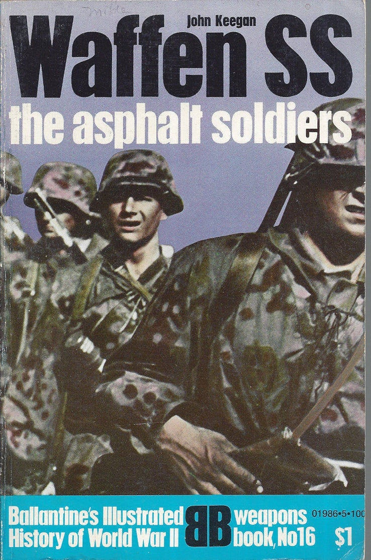 Waffen SS-The asphalt soldiers by John Keegan Book No 16 Ballantine's Illustrated History of the World War II