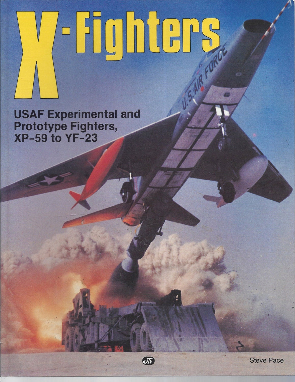 X-Fighters: Experimental and Prototype USAF Jet Fighters, XP-59 to YF-23 by Steve Pace (Paperback)
