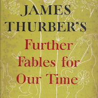 James Thurber's Further Fables For Our Time (Special Printing) 1956