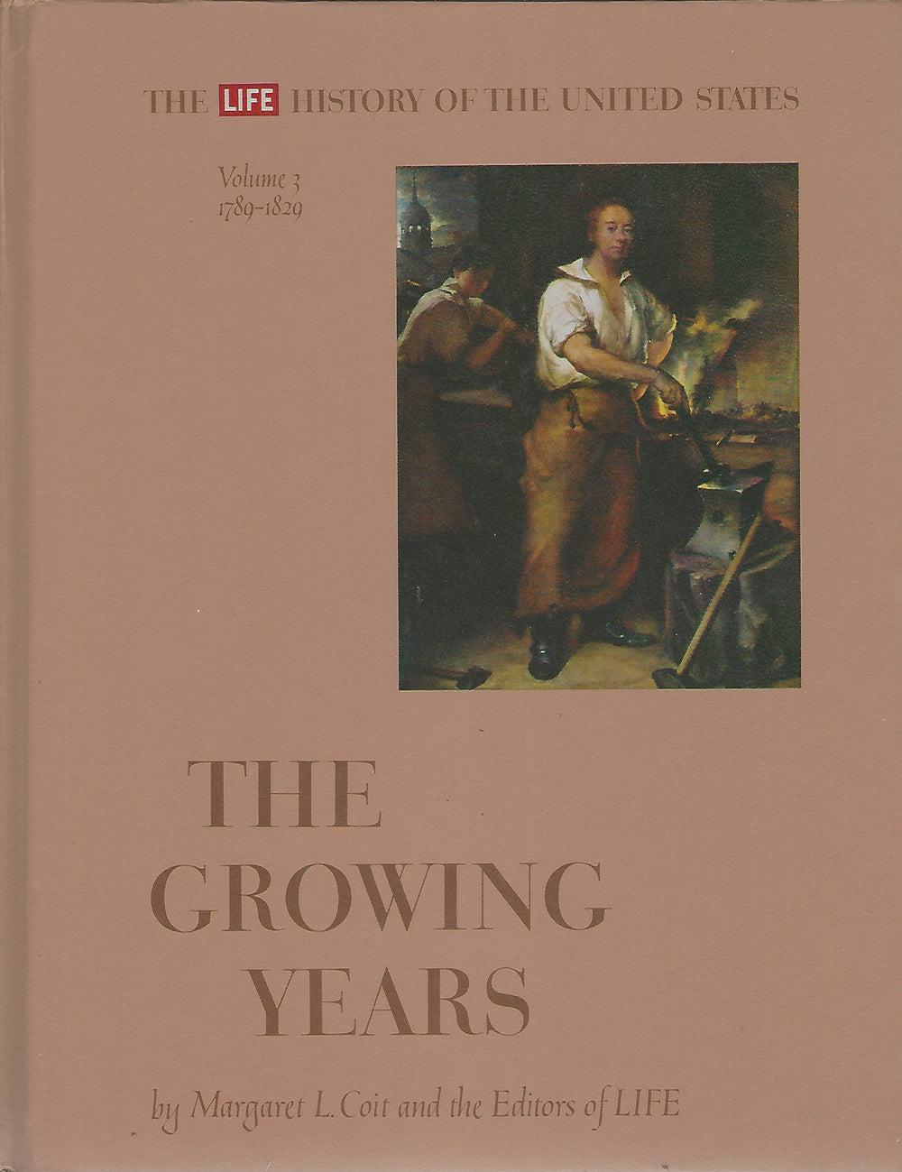 TIME-LIFE: The History of The United States; Vol 3 1789-1829; The Growing Years by Margerat L. Coit