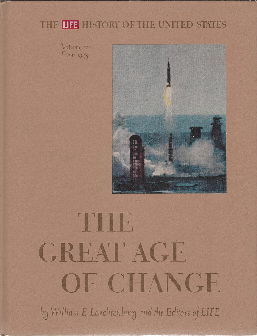 TIME-LIFE: The History of The United States; Vol 12 From 1945; The Great Age of Change by William E. Leuchtenburg