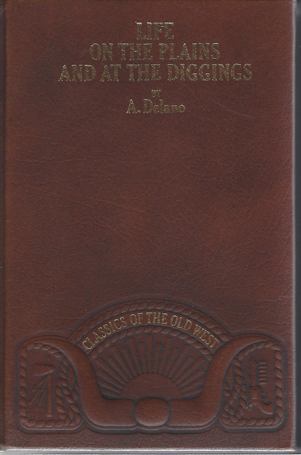 TIME-LIFE: Classics of the Old West-Life On The Plains And At The Diggings By A Delano (Leather)