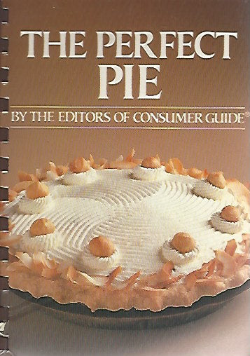 The Perfect Pie by the Editors of Consumers Guide  (Spiral) 1981
