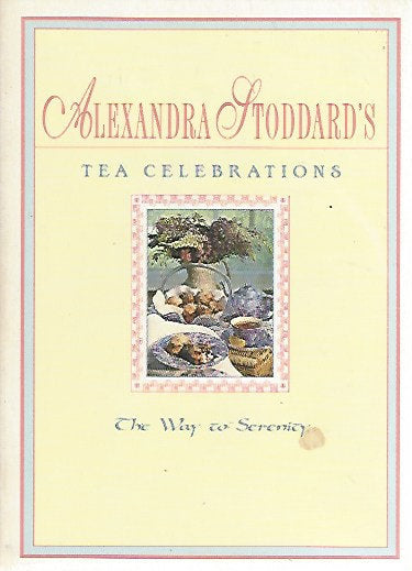 Alexandra Stoddard's Tea Celebrations:  The Way to Serenity (Softcover)  1994