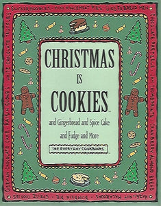 Christmas is Cookies And Gingerbread and Spice Cake and Fudge and More (Everyday Cookbooks) (Softcover) 1996