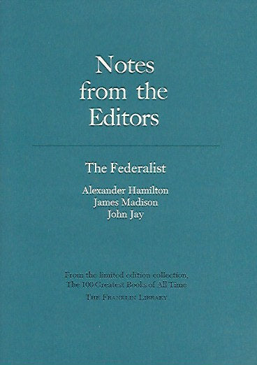 Franklin Library  Notes From the Editors; 100 Greatest Books; The Federalist by Hamilton, Madison, John Jay
