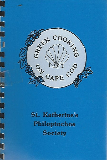 Greek Cooking on Cape Cod From St. Katherine's Philoptochos Society   (Spiral) 1991