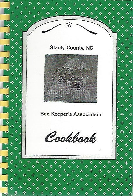 Stanly County, NC Bee Keeper's Association Cookbook  (Spiral) 1996
