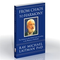 From Chaos to Harmony: The Solution to the Global Crisis According to the Wisdom of Kabbalah (Kindle)