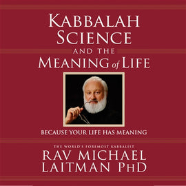 Kabbalah, Science, and the Meaning of Life
