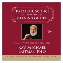 Kabbalah, Science, and the Meaning of Life (MP3) by Rav Michael Laitman PhD