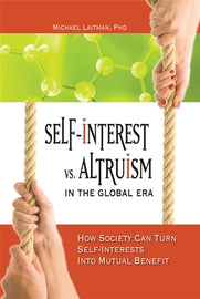 Self-Interest vs. Altruism in the Global Era: How society can turn self-interests into mutual benefit (ePub)