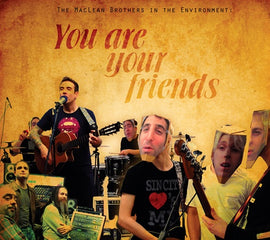 You Are Your Freinds - The MacLean Brothers in the Environment