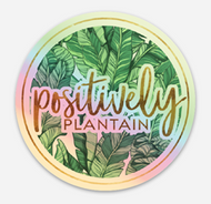 Positively Plantain Holographic Sticker - Positively Plantain
