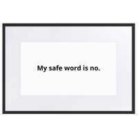 My Safe Word Is No Framed Print